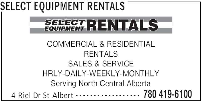 Select Equipment Rentals (780-419-6100) - Display Ad - SELECT EQUIPMENT RENTALS 4 Riel Dr St Albert 780 419-6100- - - - - - - - - - - - - - - - - - COMMERCIAL & RESIDENTIAL RENTALS SALES & SERVICE HRLY-DAILY-WEEKLY-MONTHLY Serving North Central Alberta