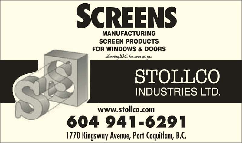 The Shadow (604-941-6291) - Display Ad - 1770 Kingsway Avenue, Port Coquitlam, B.C. www.stollco.com 604 941-6291 MANUFACTURING SCREEN PRODUCTS FOR WINDOWS & DOORS Serving B.C. for over 40 yrs. STOLLCO INDUSTRIES LTD.