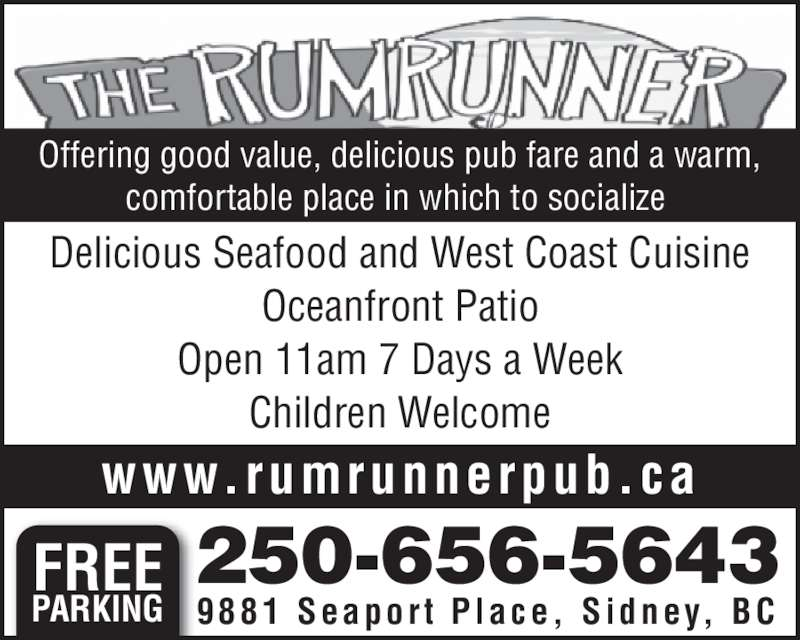 Rumrunner Pub & Restaurant (250-656-5643) - Display Ad - Offering good value, delicious pub fare and a warm, comfortable place in which to socialize  Delicious Seafood and West Coast Cuisine Oceanfront Patio Open 11am 7 Days a Week Children Welcome FREE PARKING 9881  Seapor t  P lace,  S idney,  BC www.rumrunnerpub.ca 250-656-5643