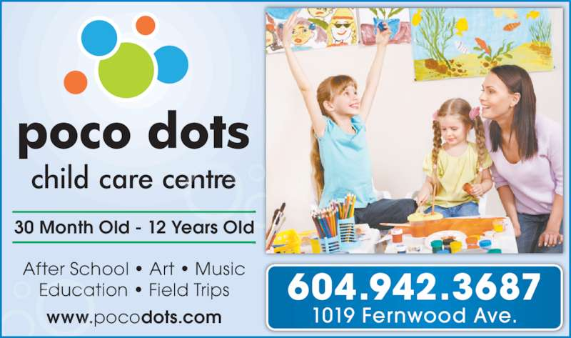 Poco Dots Child Care Centre (604-942-3687) - Display Ad - After School • Art • Music Education • Field Trips www.pocodots.com 30 Month Old - 12 Years Old 1019 Fernwood Ave. 604.942.3687