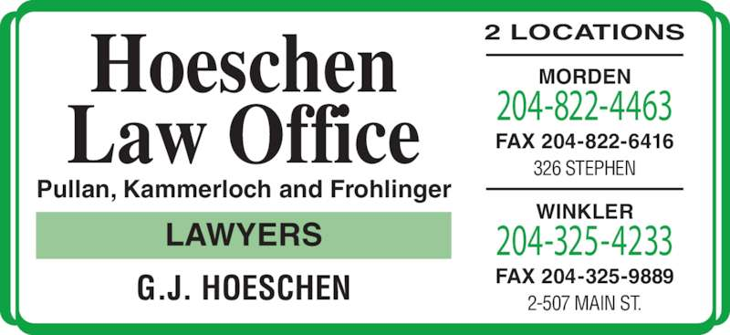 Pullan Kammerloch Frohlinger (204-822-4463) - Display Ad - G.J. HOESCHEN Pullan, Kammerloch and Frohlinger LAWYERS Hoeschen Law Office 2 LOCATIONS MORDEN 326 STEPHEN 204-822-4463 FAX 204-822-6416 WINKLER 2-507 MAIN ST. 204-325-4233 FAX 204-325-9889