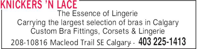 Knickers 'n Lace (403-225-1413) - Display Ad - KNICKERS 'N LACE 403 225-1413208-10816 Macleod Trail SE Calgary- - The Essence of Lingerie Carrying the largest selection of bras in Calgary Custom Bra Fittings, Corsets & Lingerie