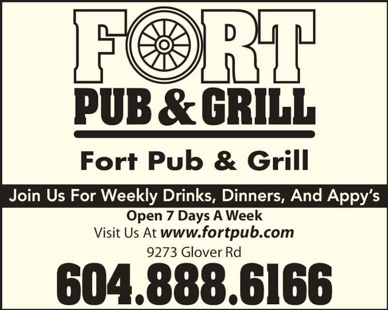 The Fort Neighbourhood Pub (604-888-6166) - Display Ad - 604.888.6166 Join Us For Weekly Drinks, Dinners, And Appy's Open 7 Days A Week Visit Us At www.fortpub.com 9273 Glover Rd Fort Pub & Grill