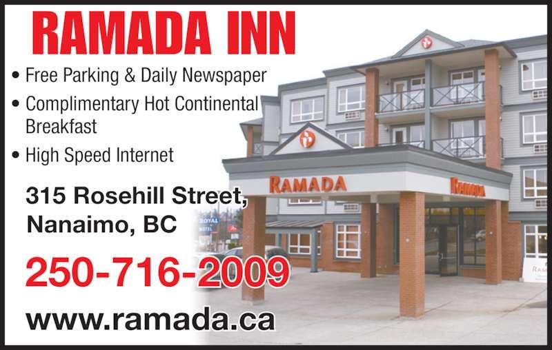 Ramada Inn (250-716-2009) - Display Ad - • Free Parking & Daily Newspaper • Complimentary Hot Continental    Breakfast • High Speed Internet RAMADA INN 315 Rosehill Street, Nanaimo, BC www.ramada.ca 250-716-2009