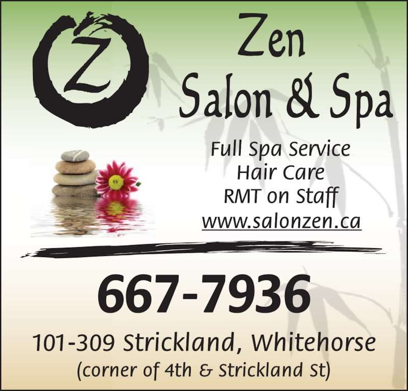 Zen Salon and Spa (867-667-7936) - Display Ad - Full Spa Service Hair Care RMT on Staff 101-309 Strickland, Whitehorse (corner of 4th & Strickland St) www.salonzen.ca 667-7936