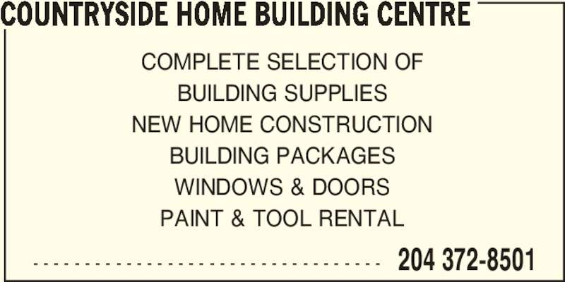 Countryside Home Building Centre - Home Hardware (204-372-8501) - Display Ad - COUNTRYSIDE HOME BUILDING CENTRE - - - - - - - - - - - - - - - - - - - - - - - - - - - - - - - - - - 204 372-8501 COMPLETE SELECTION OF BUILDING SUPPLIES NEW HOME CONSTRUCTION BUILDING PACKAGES WINDOWS & DOORS PAINT & TOOL RENTAL