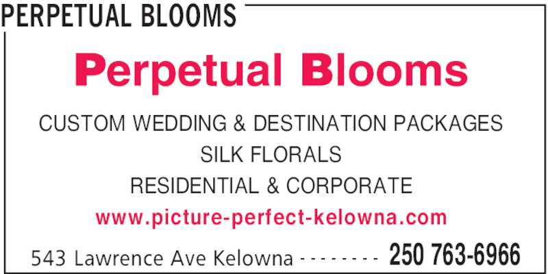 Perpetual Blooms (250-763-6966) - Display Ad - PERPETUAL BLOOMS 543 Lawrence Ave Kelowna 250 763-6966- - - - - - - - CUSTOM WEDDING & DESTINATION PACKAGES SILK FLORALS RESIDENTIAL & CORPORATE www.picture-perfect-kelowna.com
