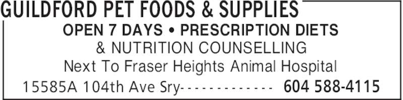 Guildford Pet Foods & Supplies (604-588-4115) - Display Ad - GUILDFORD PET FOODS & SUPPLIES 604 588-411515585A 104th Ave Sry- - - - - - - - - - - - - OPEN 7 DAYS ' PRESCRIPTION DIETS & NUTRITION COUNSELLING Next To Fraser Heights Animal Hospital GUILDFORD PET FOODS & SUPPLIES 604 588-411515585A 104th Ave Sry- - - - - - - - - - - - - OPEN 7 DAYS ' PRESCRIPTION DIETS & NUTRITION COUNSELLING Next To Fraser Heights Animal Hospital