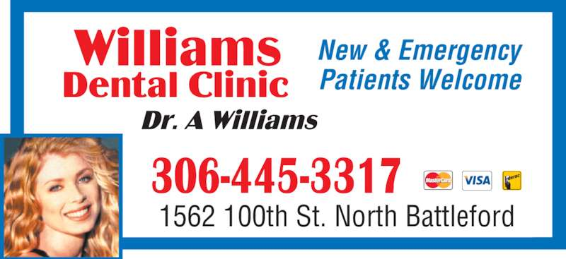 Williams Dental Clinic (306-445-3317) - Display Ad - New & Emergency Patients Welcome 1562 100th St. North Battleford