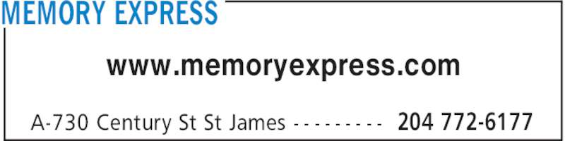 Memory Express (204-772-6177) - Display Ad - 204 772-6177A-730 Century St St James - - - - - - - - - www.memoryexpress.com MEMORY EXPRESS