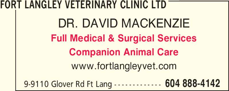 Fort Langley Veterinary Clinic Ltd. (604-888-4142) - Display Ad - FORT LANGLEY VETERINARY CLINIC LTD 9-9110 Glover Rd Ft Lang - - - - - - - - - - - - -  604 888-4142 DR. DAVID MACKENZIE Full Medical & Surgical Services Companion Animal Care www.fortlangleyvet.com