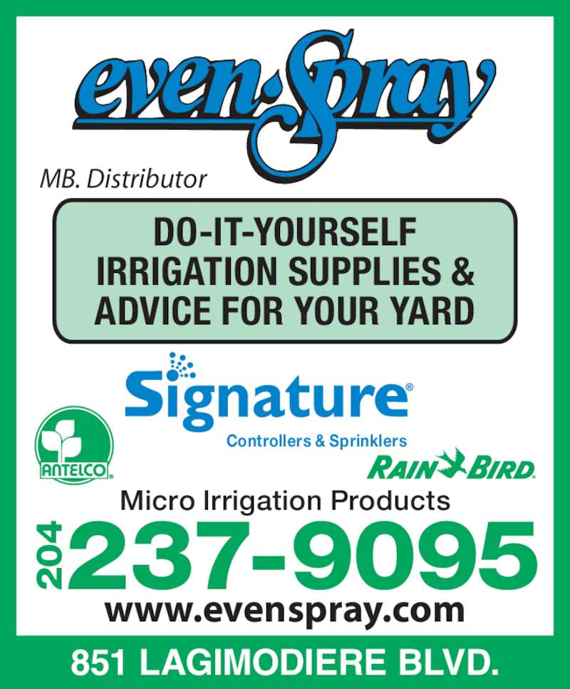 Even Spray & Chemicals Ltd (204-237-9095) - Display Ad - 237-9095204 MB. Distributor www.evenspray.com 851 LAGIMODIERE BLVD. Micro Irrigation Products DO-IT-YOURSELF IRRIGATION SUPPLIES & ADVICE FOR YOUR YARD Controllers & Sprinklers