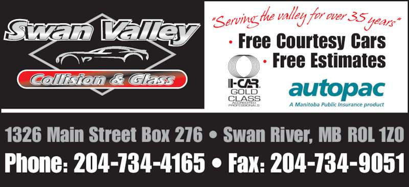 Swan Valley Collision & Glass (204-734-4165) - Display Ad - · Free Courtesy Cars · Free Estimates Phone: 204-734-4165 • Fax: 204-734-9051 1326 Main Street Box 276 • Swan River, MB R0L 1Z0