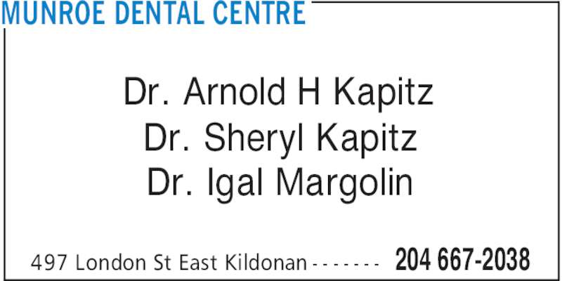 Munroe Dental Centre (204-667-2038) - Display Ad - MUNROE DENTAL CENTRE 204 667-2038497 London St East Kildonan - - - - - - - Dr. Arnold H Kapitz Dr. Sheryl Kapitz Dr. Igal Margolin