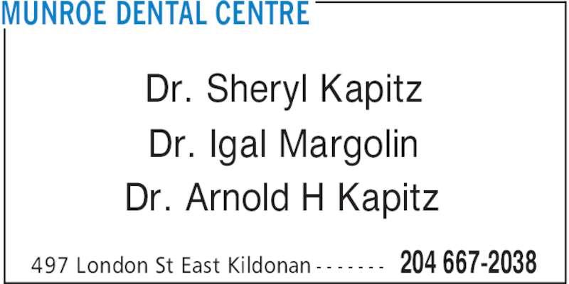 Munroe Dental Centre (204-667-2038) - Display Ad - MUNROE DENTAL CENTRE 204 667-2038497 London St East Kildonan - - - - - - - Dr. Sheryl Kapitz Dr. Igal Margolin Dr. Arnold H Kapitz