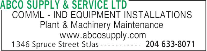 ABCO Supply & Service Ltd (204-633-8071) - Display Ad - ABCO SUPPLY & SERVICE LTD 204 633-80711346 Spruce Street StJas - - - - - - - - - - - COMML - IND EQUIPMENT INSTALLATIONS Plant & Machinery Maintenance www.abcosupply.com