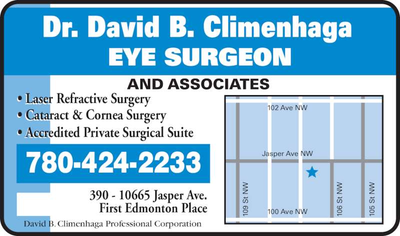 David B Climenhaga (780-424-2233) - Display Ad - David B. Climenhaga Professional Corporation  780-424-2233  390 - 10665 Jasper Ave. 10 9  t  10 6  t  10 5  t  Jasper Ave NW 102 Ave NW 100 Ave NW First Edmonton Place • Laser Refractive Surgery • Cataract & Cornea Surgery • Accredited Private Surgical Suite