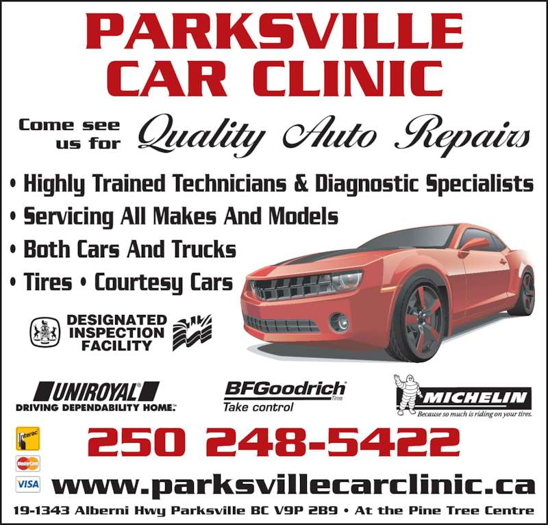 Parksville Car Clinic (250-248-5422) - Display Ad - • Highly Trained Technicians & Diagnostic Specialists • Servicing All Makes And Models • Both Cars And Trucks • Tires • Courtesy Cars 250 248-5422 19-1343 Alberni Hwy Parksville BC V9P 2B9 • At the Pine Tree Centre PARKSVILLE CAR CLINIC www.parksvillecarclinic.ca Come see us for