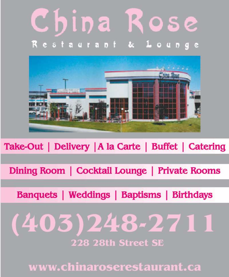 China Rose Restaurant (403-248-2711) - Display Ad - Take-Out | Delivery |A la Carte | Buffet | Catering Dining Room | Cocktail Lounge | Private Rooms Banquets | Weddings | Baptisms | Birthdays (403)248-2711 228 28th Street SE www.chinaroserestaurant.ca