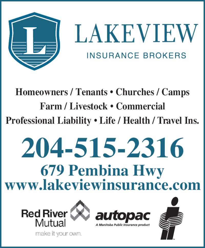 Lakeview Insurance Brokers Ltd (204-453-0106) - Display Ad - Homeowners / Tenants • Churches / Camps Farm / Livestock • Commercial Professional Liability • Life / Health / Travel Ins. 204-515-2316 679 Pembina Hwy www.lakeviewinsurance.com