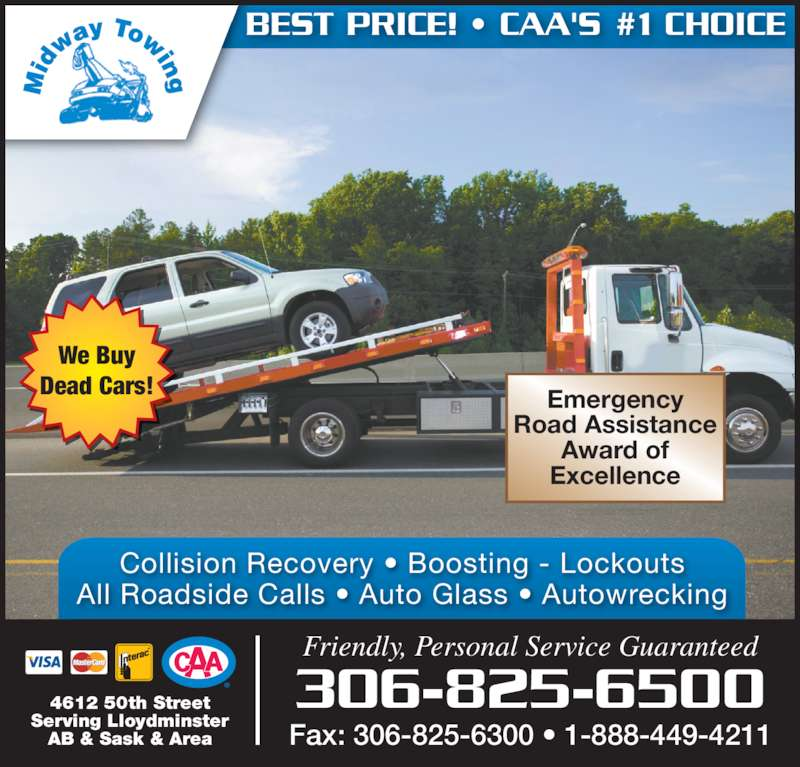 Midway Autobody & Service Ltd (306-825-6500) - Display Ad - Collision Recovery • Boosting - Lockouts All Roadside Calls • Auto Glass • Autowrecking Friendly, Personal Service Guaranteed 4612 50th Street Serving Lloydminster AB & Sask & Area <VoltID>20090203114728629_NANTUNES.AD.YPG.COM</VoltID>  Fax: 306-825-6300 • 1-888-449-4211 306-825-6500 BEST PRICE! • CAA'S #1 CHOICE Emergency Road Assistance Award of Excellence We Buy Dead Cars!