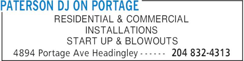 Paterson DJ On Portage (204-832-4313) - Display Ad - PATERSON DJ ON PORTAGE 204 832-43134894 Portage Ave Headingley - - - - - - RESIDENTIAL & COMMERCIAL INSTALLATIONS START UP & BLOWOUTS