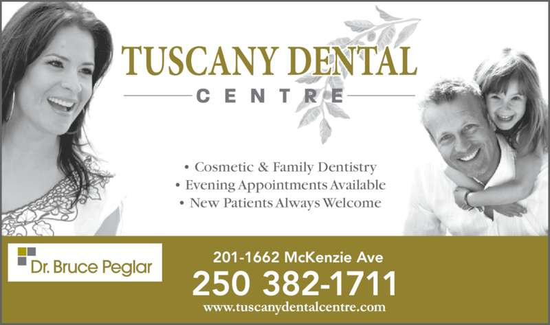 Tuscany Dental Centre (250-382-1711) - Display Ad - 201-1662 McKenzie Ave 250 382-1711 • Cosmetic & Family Dentistry • Evening Appointments Available • New Patients Always Welcome www.tuscanydentalcentre.com