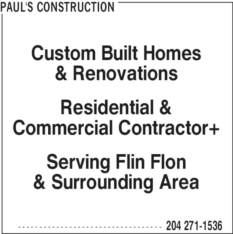 Paul's Construction (204-271-1536) - Display Ad - 204 271-1536- - - - - - - - - - - - - - - - - - - - - - - - - - - - - - - - - - Custom Built Homes & Renovations Residential & PAUL'S CONSTRUCTION Serving Flin Flon Commercial Contractor+ & Surrounding Area