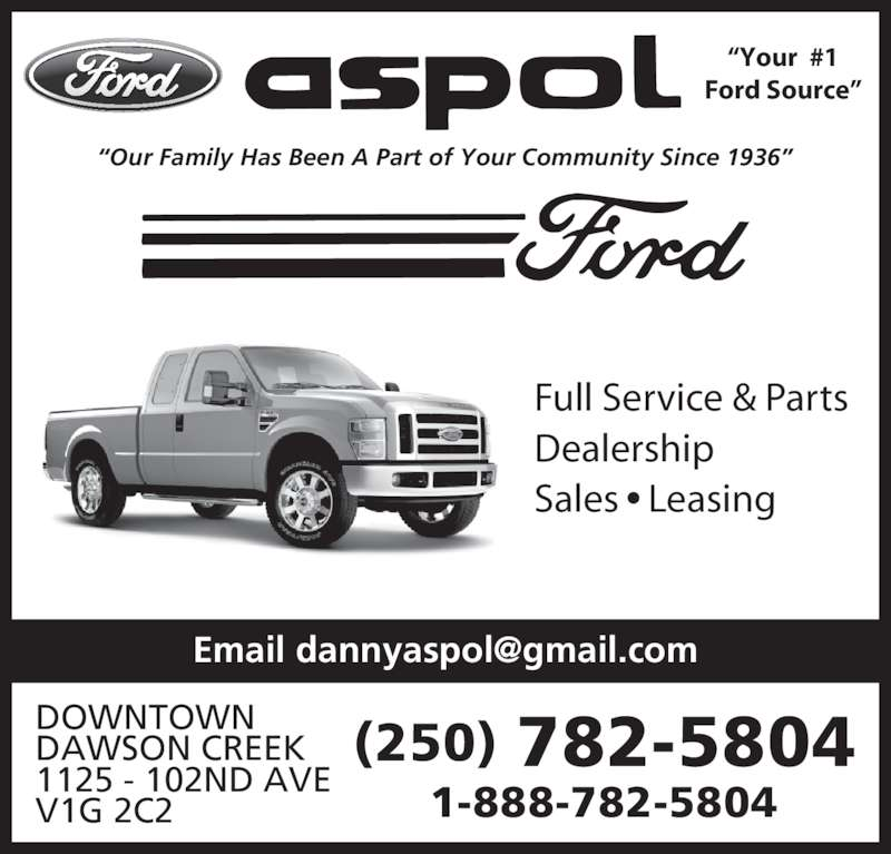 "Ford Aspol Motors Rentals Ltd (250-782-5804) - Display Ad - ""Our Family Has Been A Part of Your Community Since 1936"" ""Your  #1 Ford Source"" Full Service & Parts Dealership Sales • Leasing DOWNTOWN DAWSON CREEK 1125 - 102ND AVE V1G 2C2 1-888-782-5804 (250) 782-5804"
