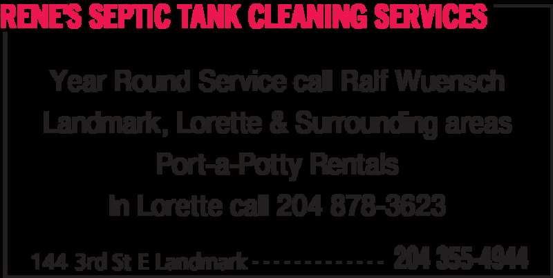 Rene's Septic Tank Cleaning Services (204-355-4944) - Display Ad - RENE'S SEPTIC TANK CLEANING SERVICES 144 3rd St E Landmark 204 355-4944- - - - - - - - - - - - - Year Round Service call Ralf Wuensch Landmark, Lorette & Surrounding areas Port-a-Potty Rentals In Lorette call 204 878-3623