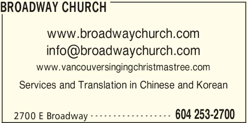 Broadway Church (6042532700) - Display Ad - BROADWAY CHURCH 2700 E Broadway 604 253-2700- - - - - - - - - - - - - - - - - - www.broadwaychurch.com www.vancouversingingchristmastree.com Services and Translation in Chinese and Korean