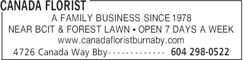 Canada Florist (604-298-0522) - Display Ad - CANADA FLORIST 604 298-05224726 Canada Way Bby - - - - - - - - - - - - - A FAMILY BUSINESS SINCE 1978 NEAR BCIT & FOREST LAWN π OPEN 7 DAYS A WEEK www.canadafloristburnaby.com