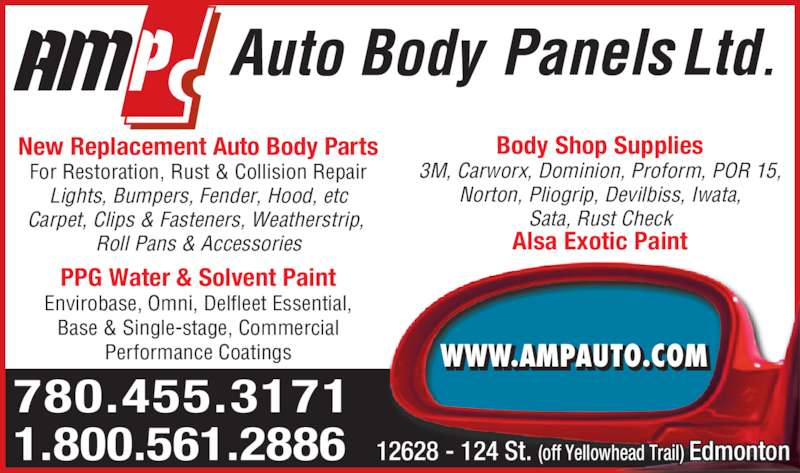 AMP Auto Body Panels Ltd (780-455-3171) - Display Ad - New Replacement Auto Body Parts For Restoration, Rust & Collision Repair Lights, Bumpers, Fender, Hood, etc Carpet, Clips & Fasteners, Weatherstrip,  Roll Pans & Accessories PPG Water & Solvent Paint Envirobase, Omni, Delfleet Essential, Base & Single-stage, Commercial Performance Coatings 780.455.3171 1.800.561.2886 12628 - 124 St. (off Yellowhead Trail) Edmonton Body Shop Supplies 3M, Carworx, Dominion, Proform, POR 15, Norton, Pliogrip, Devilbiss, Iwata, Sata, Rust Check Alsa Exotic Paint WWW.AMPAUTO.COM. .