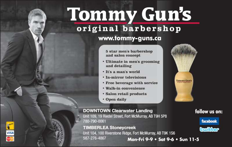 Tommy Gun's Original Barbershop (780-790-0061) - Display Ad - DOWNTOWN Clearwater Landing Unit 109, 19 Riedel Street, Fort McMurray, AB T9H 5P8 780-790-0061 TIMBERLEA Stoneycreek Unit 104, 100 Riverstone Ridge, Fort McMurray, AB T9K 1S6 587-276-4867 Mon-Fri 9-9 • Sat 9-6 • Sun 11-5