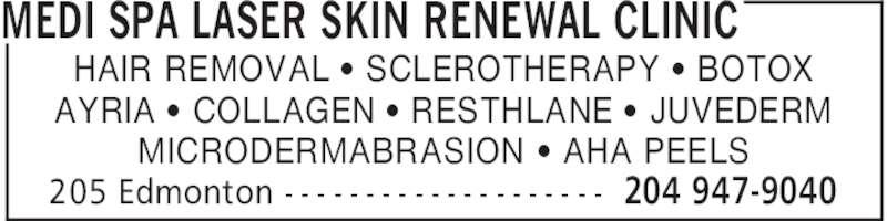 Skinwise Dermatology (204-947-9040) - Display Ad - MEDI SPA LASER SKIN RENEWAL CLINIC 204 947-9040205 Edmonton - - - - - - - - - - - - - - - - - - - - HAIR REMOVAL ' SCLEROTHERAPY ' BOTOX AYRIA ' COLLAGEN ' RESTHLANE [ JUVEDERM MICRODERMABRASION ' AHA PEELS