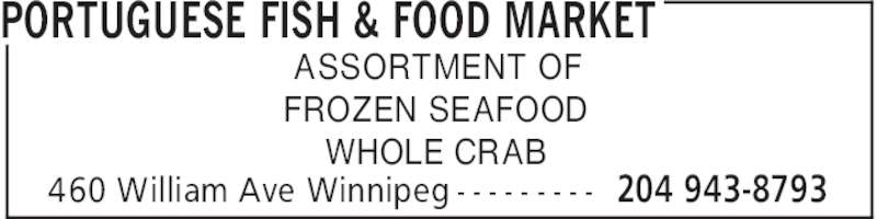 Portuguese Fish & Food Market (204-943-8793) - Display Ad - PORTUGUESE FISH & FOOD MARKET 204 943-8793460 William Ave Winnipeg - - - - - - - - - ASSORTMENT OF FROZEN SEAFOOD WHOLE CRAB