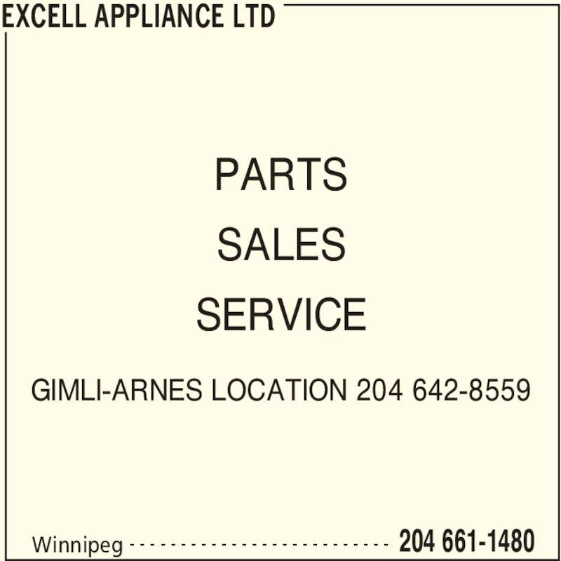 Excell Appliance Ltd (204-661-1480) - Display Ad - Winnipeg 204 661-1480- - - - - - - - - - - - - - - - - - - - - - - - - - PARTS SALES SERVICE GIMLI-ARNES LOCATION 204 642-8559 EXCELL APPLIANCE LTD