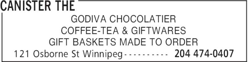 Canister The (204-474-0407) - Display Ad - CANISTER THE 204 474-0407121 Osborne St Winnipeg - - - - - - - - - - GODIVA CHOCOLATIER COFFEE-TEA & GIFTWARES GIFT BASKETS MADE TO ORDER