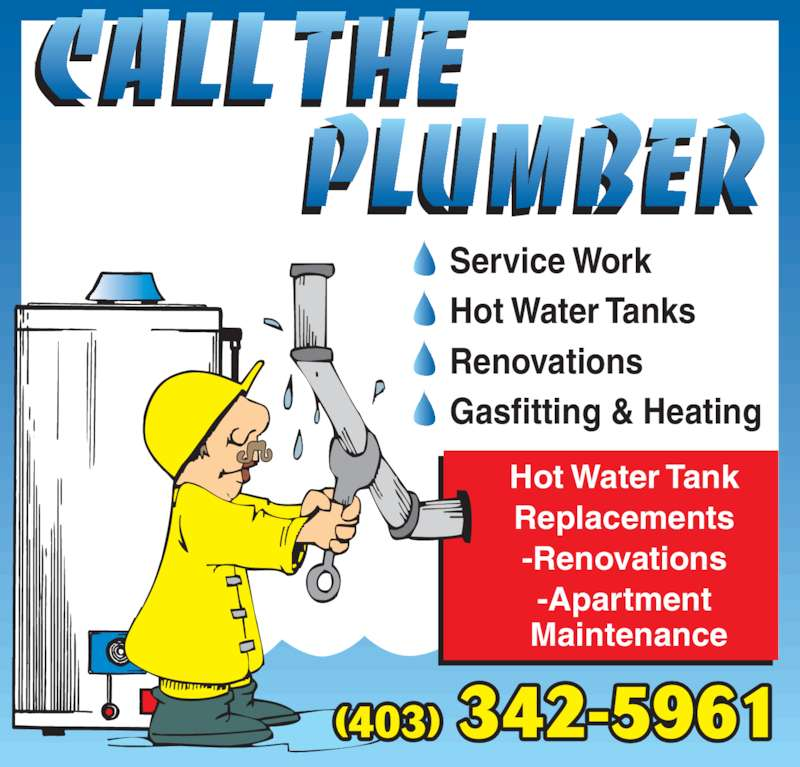 Call The Plumber (403-342-5961) - Display Ad - Service Work Hot Water Tanks Renovations Gasfitting & Heating (403) 342-5961 Hot Water Tank Replacements -Renovations -Apartment  Maintenance