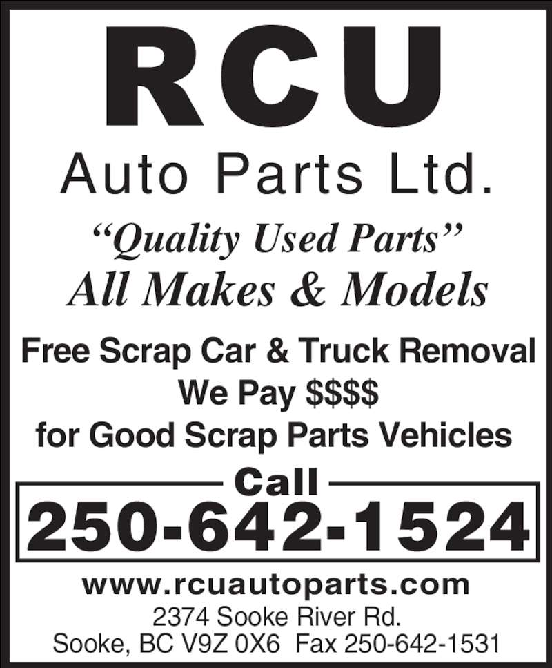 "RCU Auto Parts Ltd (250-642-1524) - Display Ad - ""Quality Used Parts"" Call 250-642-1524 Free Scrap Car & Truck Removal We Pay $$$$ for Good Scrap Parts Vehicles  2374 Sooke River Rd. Sooke, BC V9Z 0X6  Fax 250-642-1531 All Makes & Models Auto Parts Ltd. www.rcuautoparts.com"