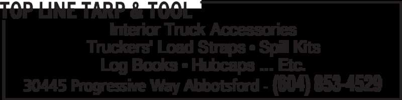 Top Line Tarp & Tool (604-853-4529) - Display Ad - Interior Truck Accessories Truckers' Load Straps • Spill Kits Log Books • Hubcaps ... Etc. TOP LINE TARP & TOOL 30445 Progressive Way Abbotsford - (604) 853-4529