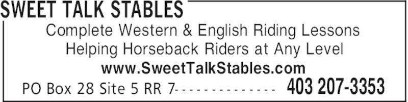 Sweet Talk Stables (403-207-3353) - Display Ad - www.SweetTalkStables.com SWEET TALK STABLES 403 207-3353PO Box 28 Site 5 RR 7- - - - - - - - - - - - - - Complete Western & English Riding Lessons Helping Horseback Riders at Any Level