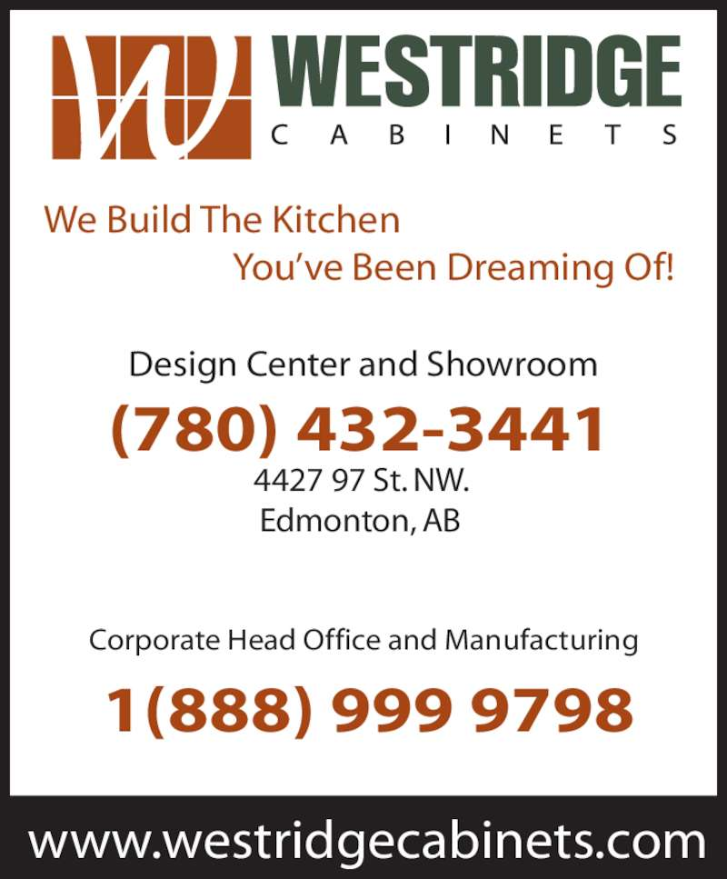 Westridge Cabinets Inc (780-432-3441) - Display Ad - www.westridgecabinets.com (780) 432-3441 4427 97 St. NW. Edmonton, AB Design Center and Showroom  1(888) 999 9798 Corporate Head Office and Manufacturing We Build The Kitchen                        You've Been Dreaming Of!