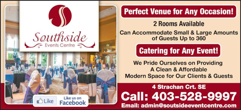Southside Events Centre (403-528-9997) - Display Ad - Catering for Any Event! Call: 403-528-9997 4 Strachan Crt. SE Can Accommodate Small & Large Amounts of Guests Up to 360 Perfect Venue for Any Occasion! We Pride Ourselves on Providing  A Clean & Affordable Modern Space for Our Clients & Guests 2 Rooms Available