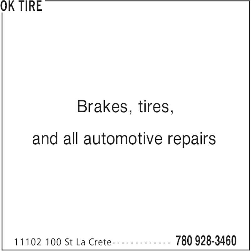 OK Tire (780-928-3460) - Display Ad - OK TIRE 780 928-346011102 100 St La Crete- - - - - - - - - - - - - Brakes, tires, and all automotive repairs
