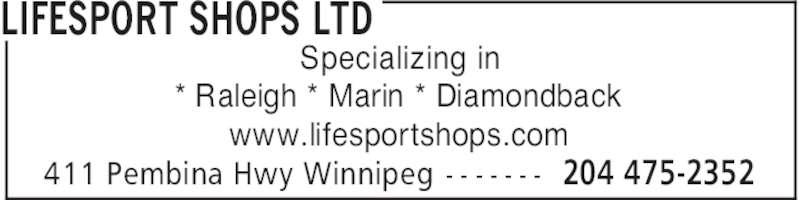 Lifesport Shops Ltd (204-475-2352) - Display Ad - LIFESPORT SHOPS LTD 204 475-2352411 Pembina Hwy Winnipeg - - - - - - - Specializing in * Raleigh * Marin * Diamondback www.lifesportshops.com