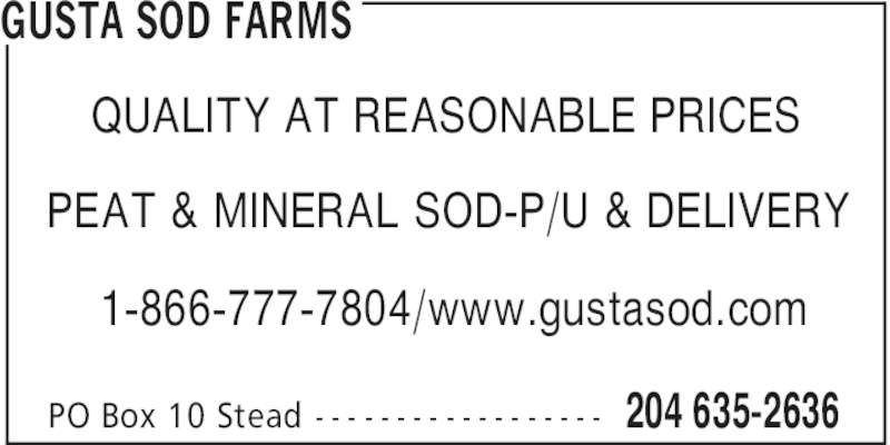 Gusta Sod Farms (204-635-2636) - Display Ad - GUSTA SOD FARMS 204 635-2636PO Box 10 Stead - - - - - - - - - - - - - - - - - - QUALITY AT REASONABLE PRICES PEAT & MINERAL SOD-P/U & DELIVERY 1-866-777-7804/www.gustasod.com