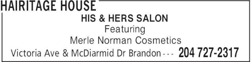 Hairitage House (204-727-2317) - Display Ad - HAIRITAGE HOUSE 204 727-2317Victoria Ave & McDiarmid Dr Brandon - - - HIS & HERS SALON Featuring Merle Norman Cosmetics
