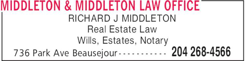 Middleton & Middleton Law Office (204-268-4566) - Display Ad - MIDDLETON & MIDDLETON LAW OFFICE 204 268-4566736 Park Ave Beausejour - - - - - - - - - - - RICHARD J MIDDLETON Real Estate Law Wills, Estates, Notary