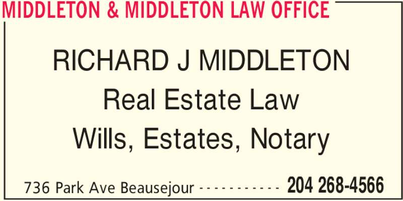 Middleton & Middleton Law Office (204-268-4566) - Display Ad - Real Estate Law Wills, Estates, Notary MIDDLETON & MIDDLETON LAW OFFICE 736 Park Ave Beausejour 204 268-4566- - - - - - - - - - - RICHARD J MIDDLETON
